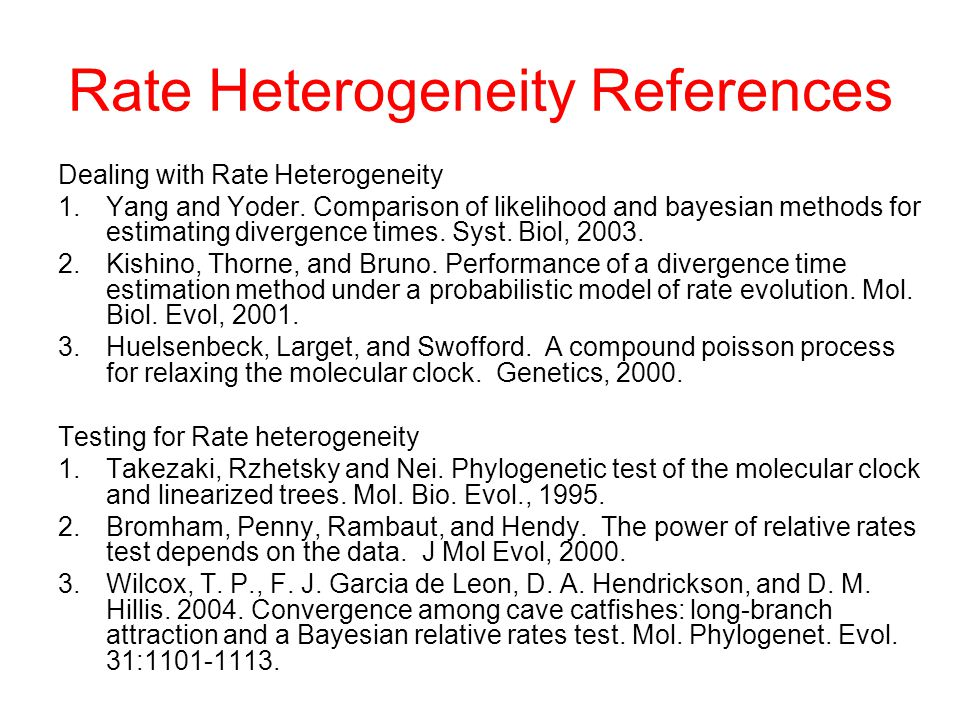 Dealing with Rate Heterogeneity 1.Yang and Yoder. Comparison of likelihood and bayesian methods for estimating divergence times. Syst. Biol, 2003. 2.K