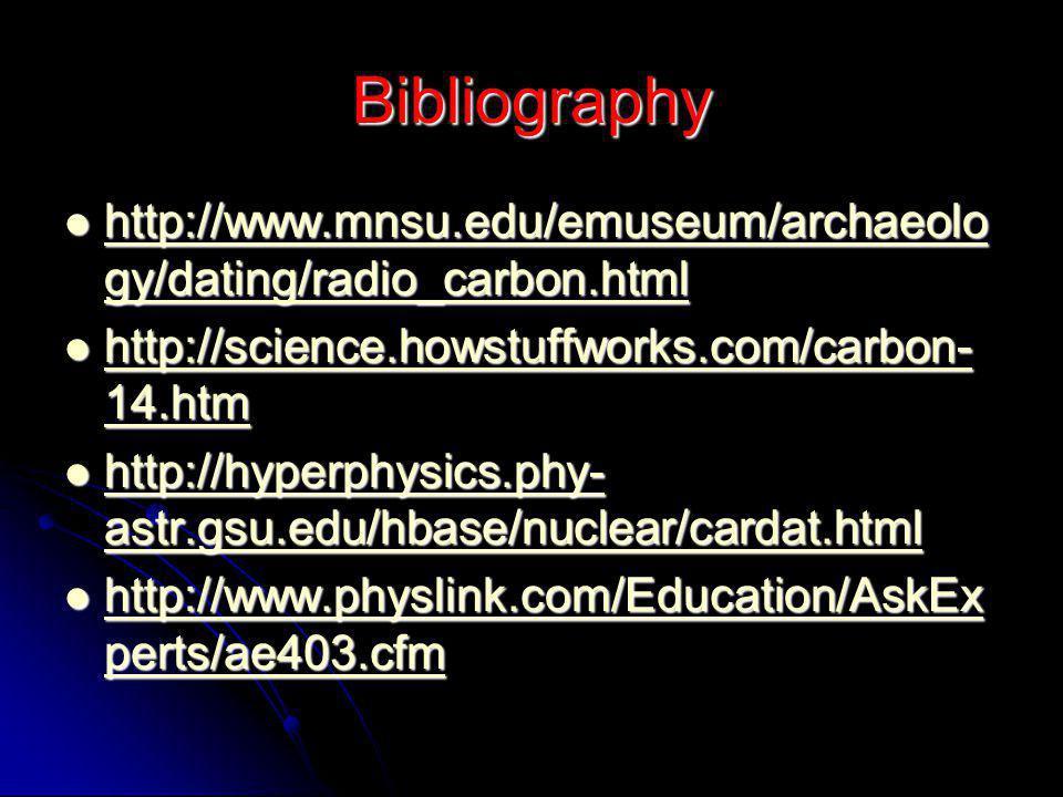 Bibliography http://www.mnsu.edu/emuseum/archaeolo gy/dating/radio_carbon.html http://www.mnsu.edu/emuseum/archaeolo gy/dating/radio_carbon.html http: