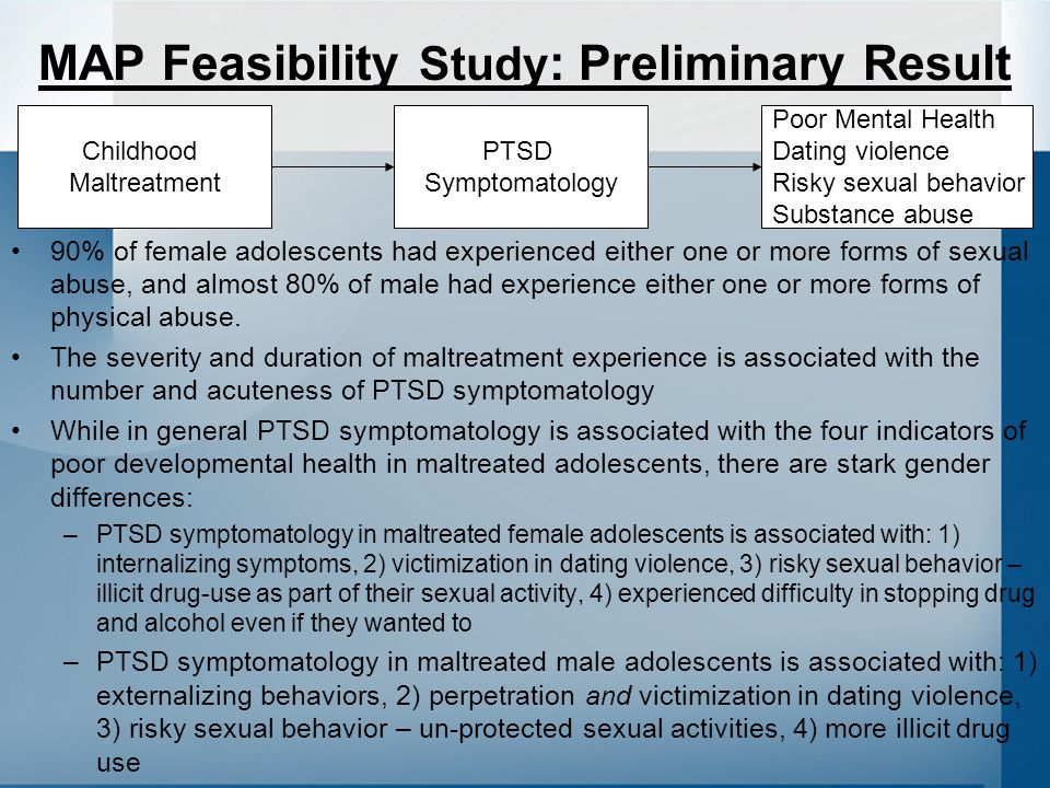 MAP Feasibility Study : Preliminary Result 90% of female adolescents had experienced either one or more forms of sexual abuse, and almost 80% of male had experience either one or more forms of physical abuse.