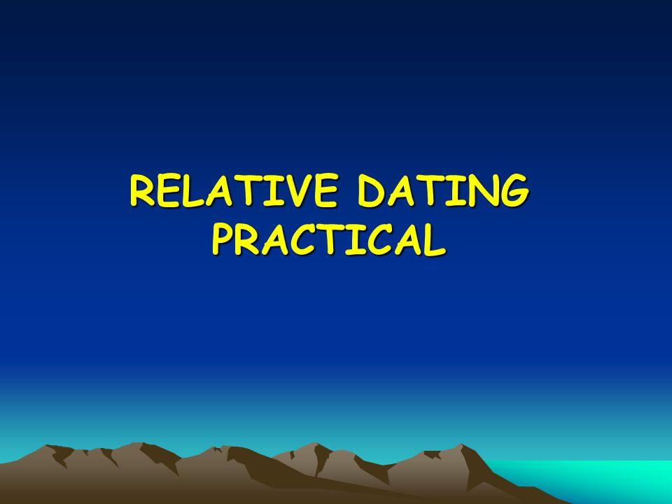 RELATIVE DATING PRACTICAL