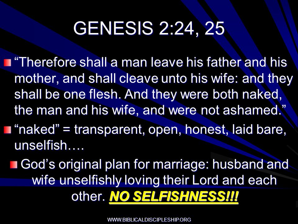 WWW.BIBLICALDISCIPLESHIP.ORG GENESIS 2:24, 25 Therefore shall a man leave his father and his mother, and shall cleave unto his wife: and they shall be