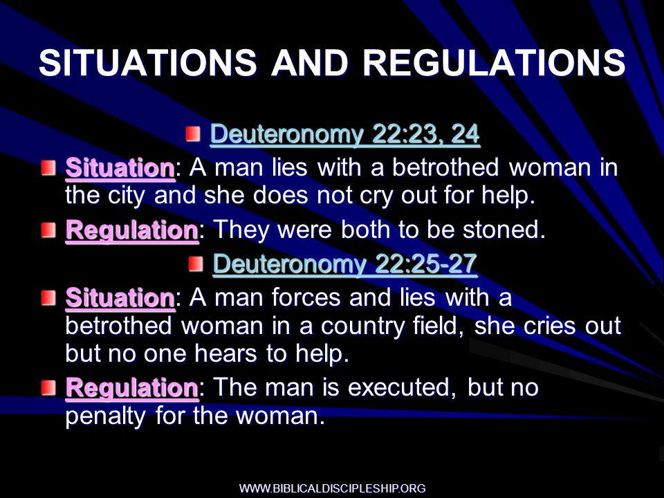 WWW.BIBLICALDISCIPLESHIP.ORG SITUATIONS AND REGULATIONS Deuteronomy 22:23, 24 Situation: A man lies with a betrothed woman in the city and she does no