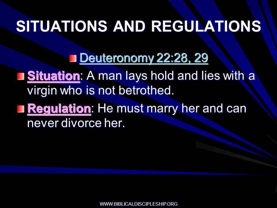 WWW.BIBLICALDISCIPLESHIP.ORG SITUATIONS AND REGULATIONS Deuteronomy 22:28, 29 Situation: A man lays hold and lies with a virgin who is not betrothed.