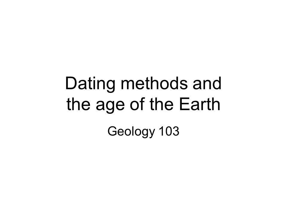 Dating methods and the age of the Earth Geology 103