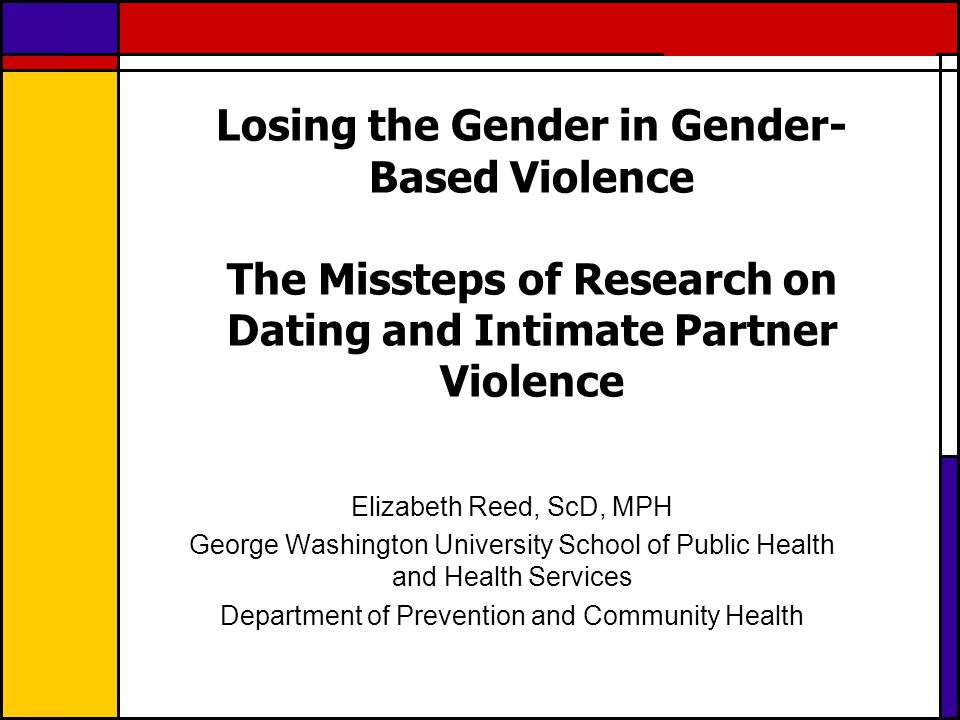 42 Frameworks Matter The gender-neutral approach is not grounded in community or grassroots efforts to address a public health issue Academic production of a public health problem Became more popular after TDV research initiated that considered this issue kids play rather than a form of IPV While men and women can be in abusive intimate relationships, we cannot ignore the relevance of gender power imbalances and how these play a role in intimate relationships between genders as well as how this has affected women on a global level throughout history
