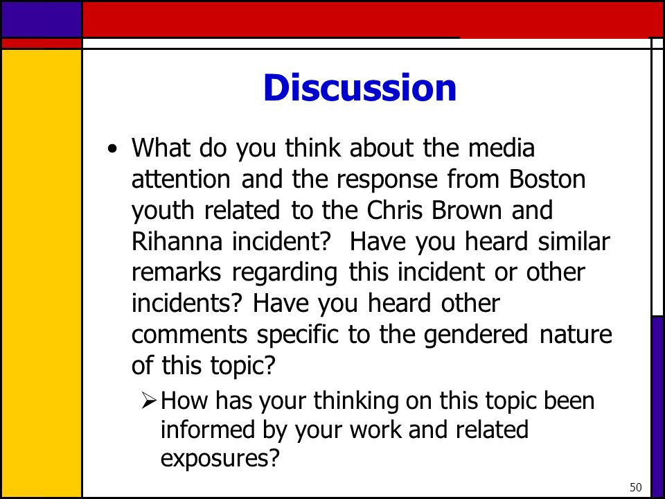 50 Discussion What do you think about the media attention and the response from Boston youth related to the Chris Brown and Rihanna incident? Have you