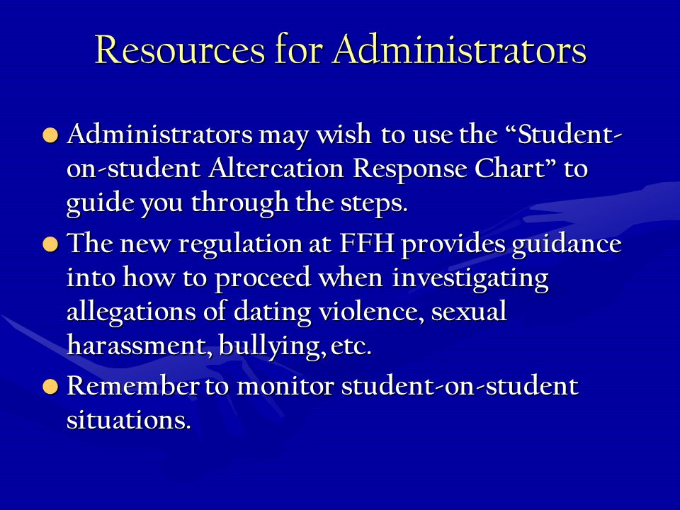 Resources for Administrators Administrators may wish to use the Student- on-student Altercation Response Chart to guide you through the steps.