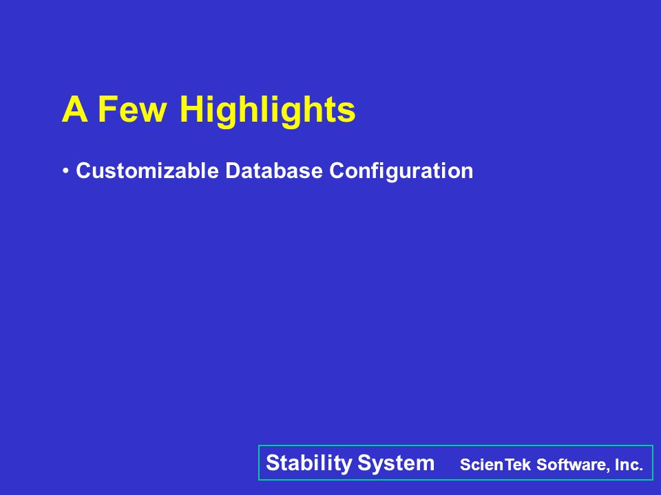 Stability System ScienTek Software, Inc. A Few Highlights Customizable Database Configuration