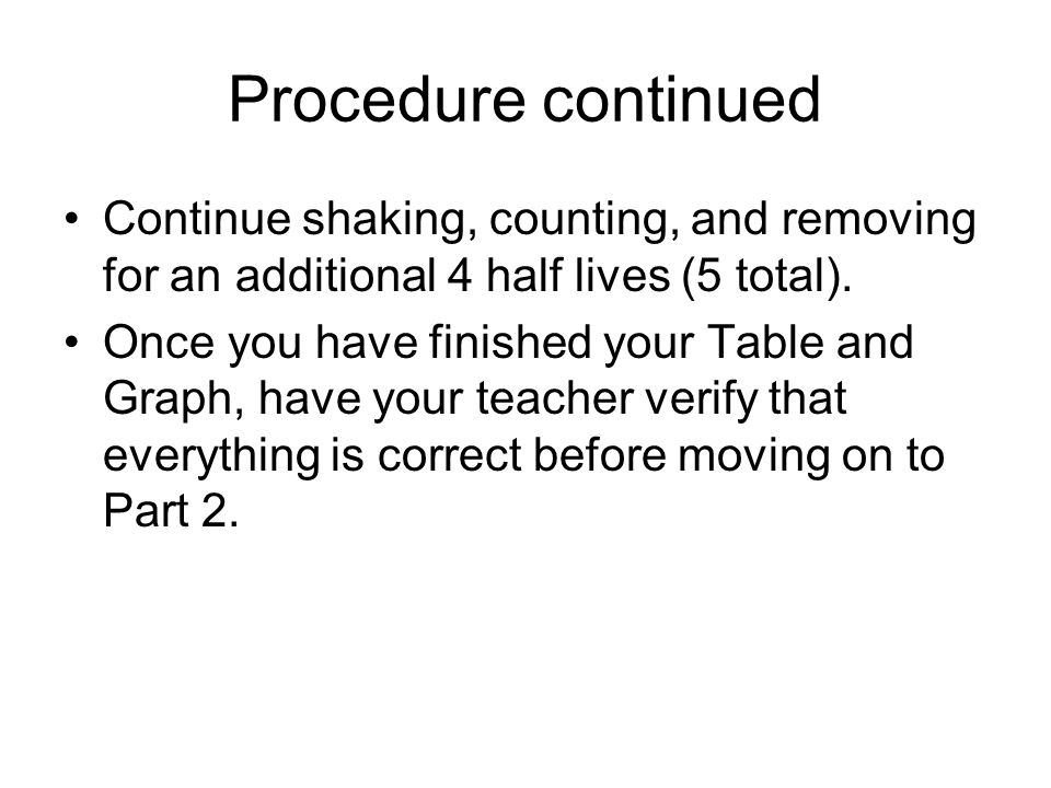 Procedure continued Continue shaking, counting, and removing for an additional 4 half lives (5 total).