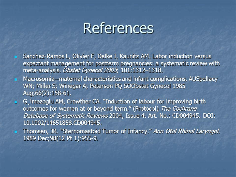 References Sielski, Lori A. Postterm Infant. Up to Date Online. MUSC Library. 2006. 11 Apr 2006 www.utdol.com Sielski, Lori A. Postterm Infant. Up to