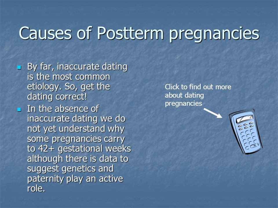 Postterm pregnancy Postterm (also called prolonged) pregnancy refers to a pregnancy that has extended to or beyond a gestational age of 42.0 weeks or