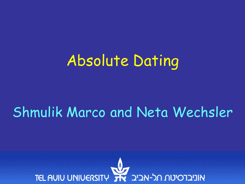 Absolute Dating Shmulik Marco and Neta Wechsler