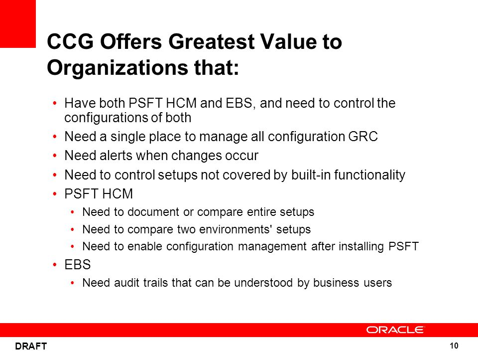 10 DRAFT CCG Offers Greatest Value to Organizations that: Have both PSFT HCM and EBS, and need to control the configurations of both Need a single pla
