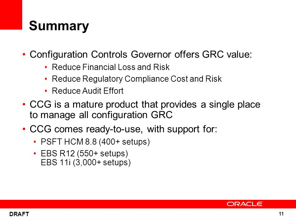 11 DRAFT Summary Configuration Controls Governor offers GRC value: Reduce Financial Loss and Risk Reduce Regulatory Compliance Cost and Risk Reduce Au