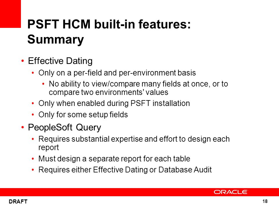 18 DRAFT PSFT HCM built-in features: Summary Effective Dating Only on a per-field and per-environment basis No ability to view/compare many fields at