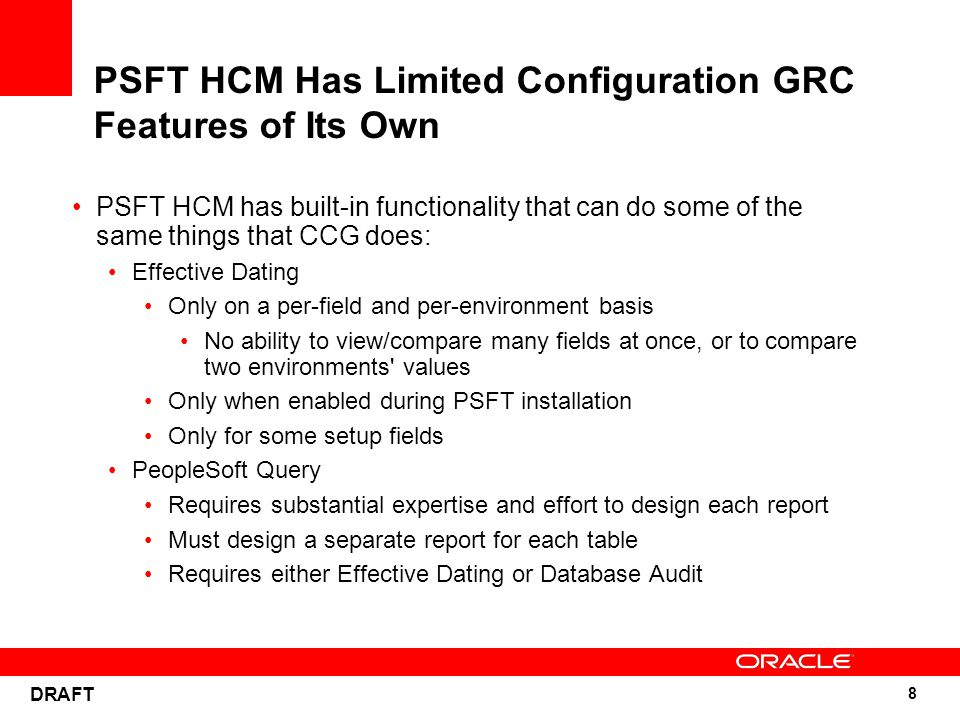 8 DRAFT PSFT HCM Has Limited Configuration GRC Features of Its Own PSFT HCM has built-in functionality that can do some of the same things that CCG do