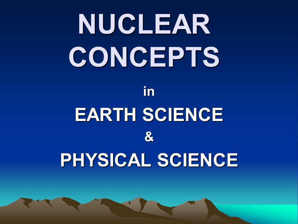 NUCLEAR CONCEPTS in EARTH SCIENCE & PHYSICAL SCIENCE