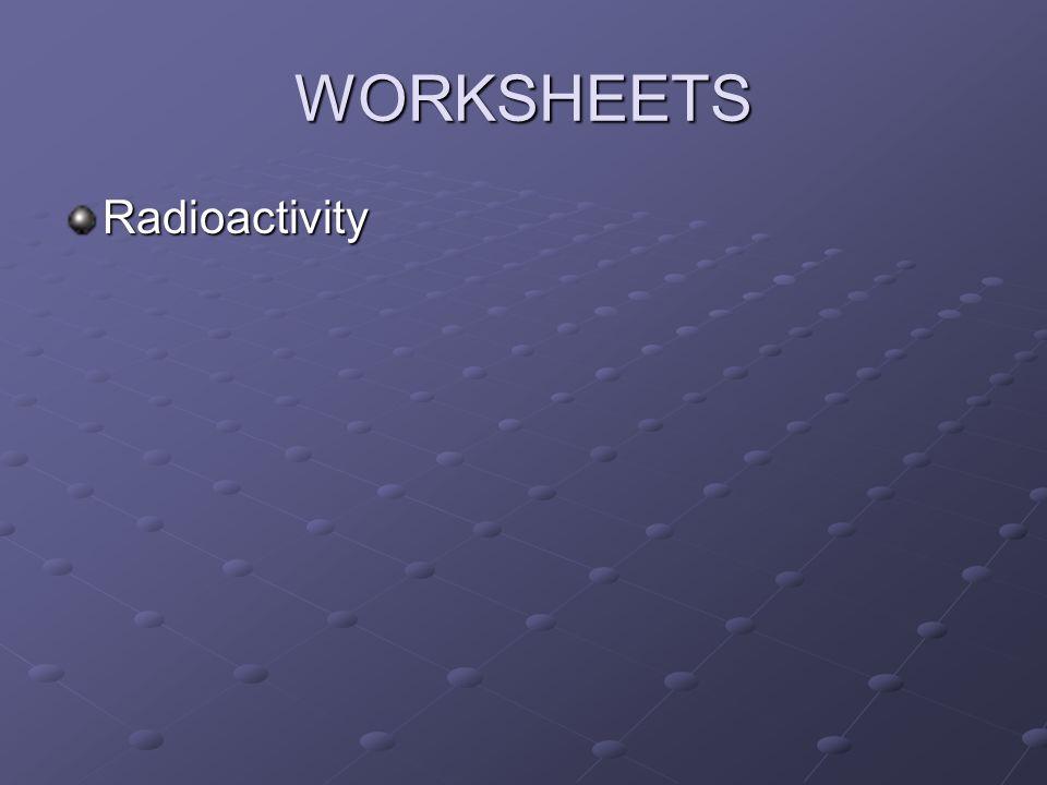 WORKSHEETS Radioactivity