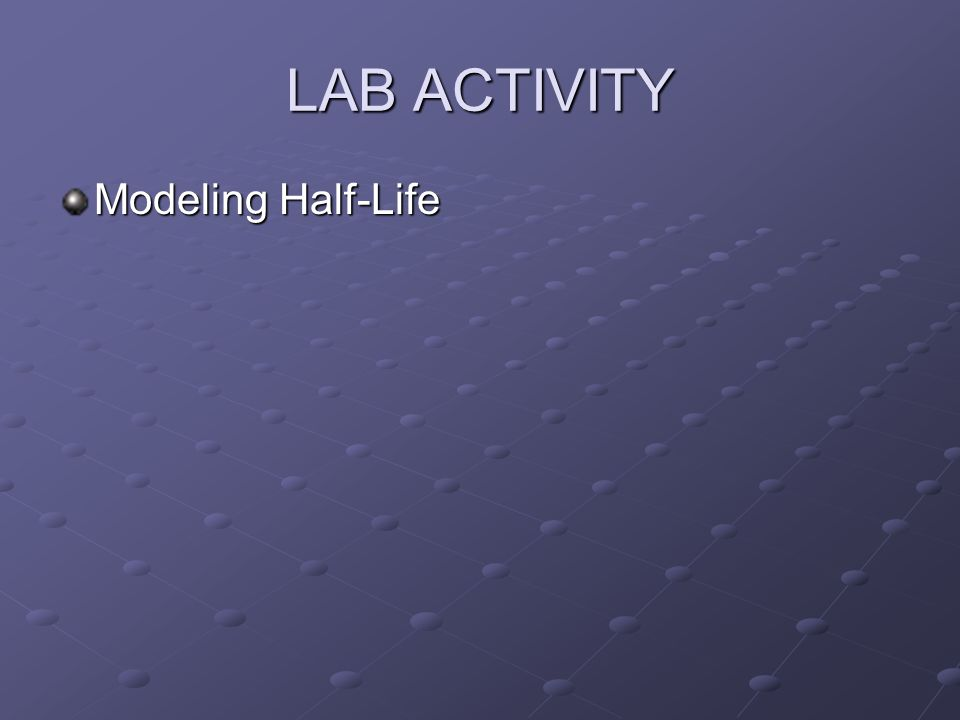 LAB ACTIVITY Modeling Half-Life