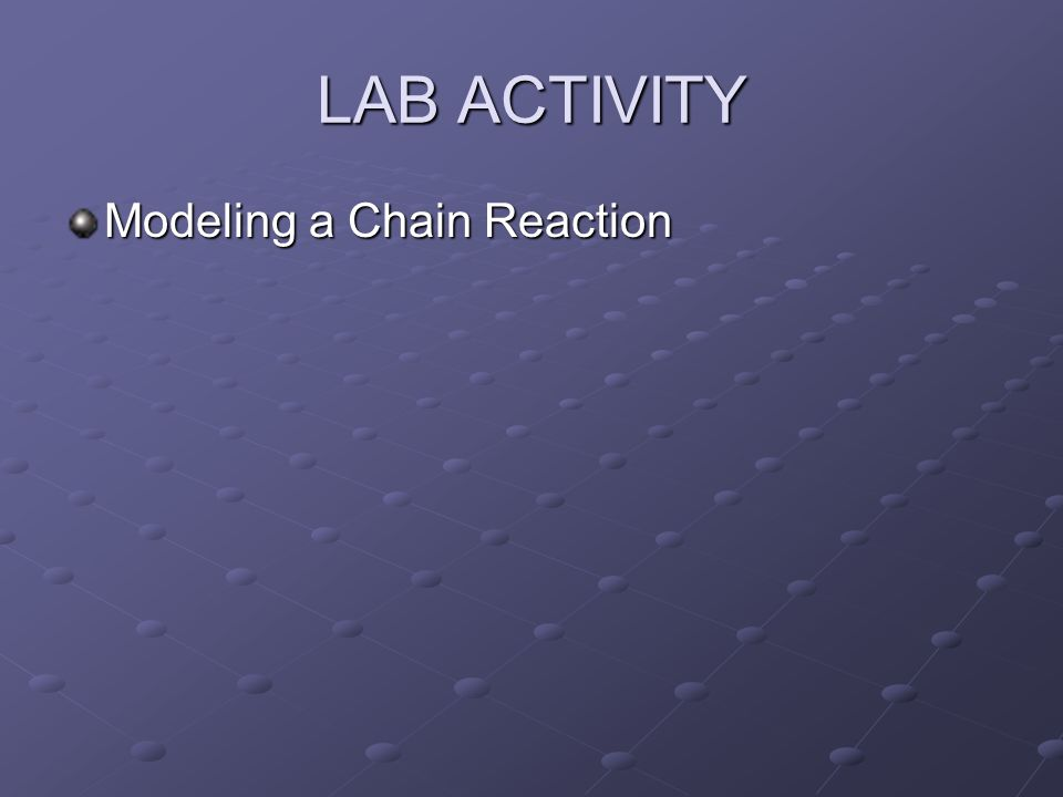 LAB ACTIVITY Modeling a Chain Reaction
