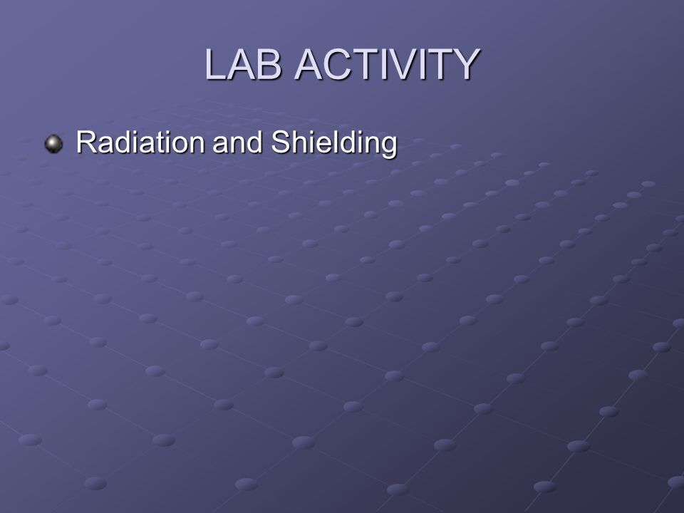 LAB ACTIVITY Radiation and Shielding Radiation and Shielding