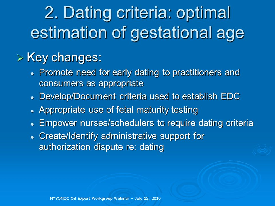 2. Dating criteria: optimal estimation of gestational age Key changes: Key changes: Promote need for early dating to practitioners and consumers as ap