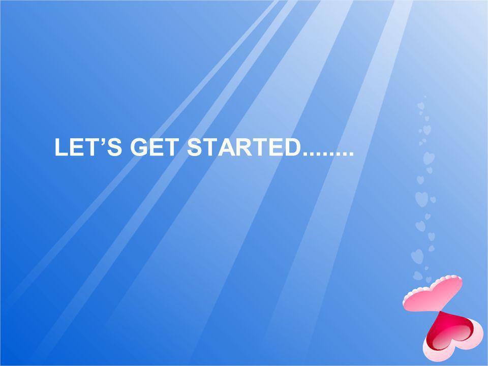 LETS GET STARTED........