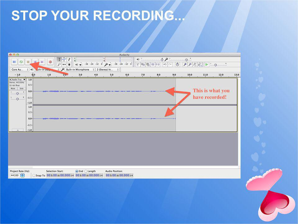 STOP YOUR RECORDING...