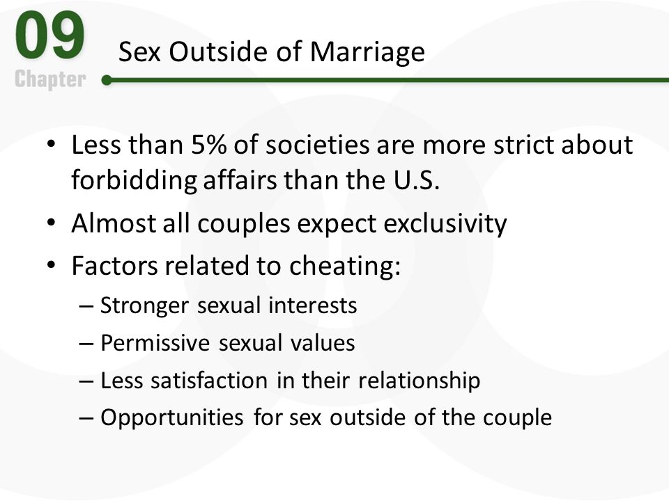 Sex Outside of Marriage Less than 5% of societies are more strict about forbidding affairs than the U.S. Almost all couples expect exclusivity Factors