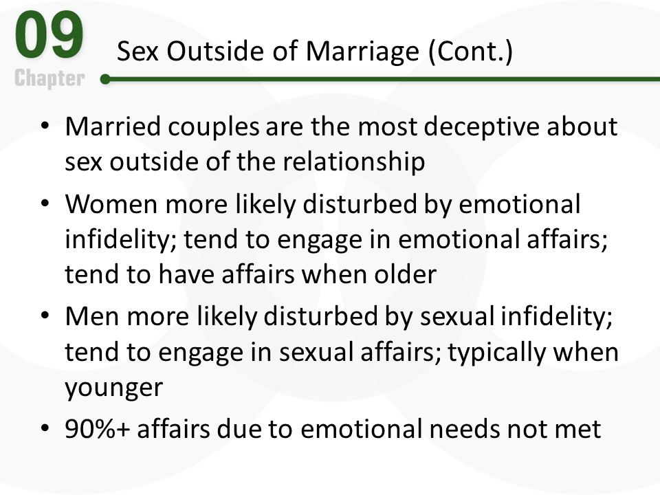 Sex Outside of Marriage (Cont.) Married couples are the most deceptive about sex outside of the relationship Women more likely disturbed by emotional