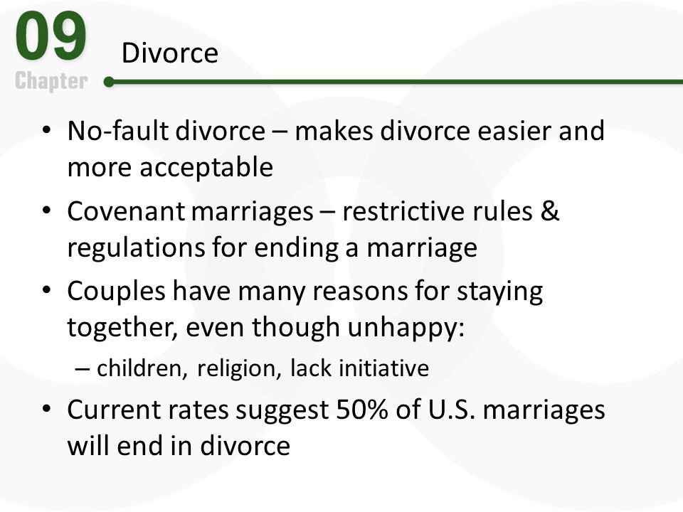 Divorce No-fault divorce – makes divorce easier and more acceptable Covenant marriages – restrictive rules & regulations for ending a marriage Couples