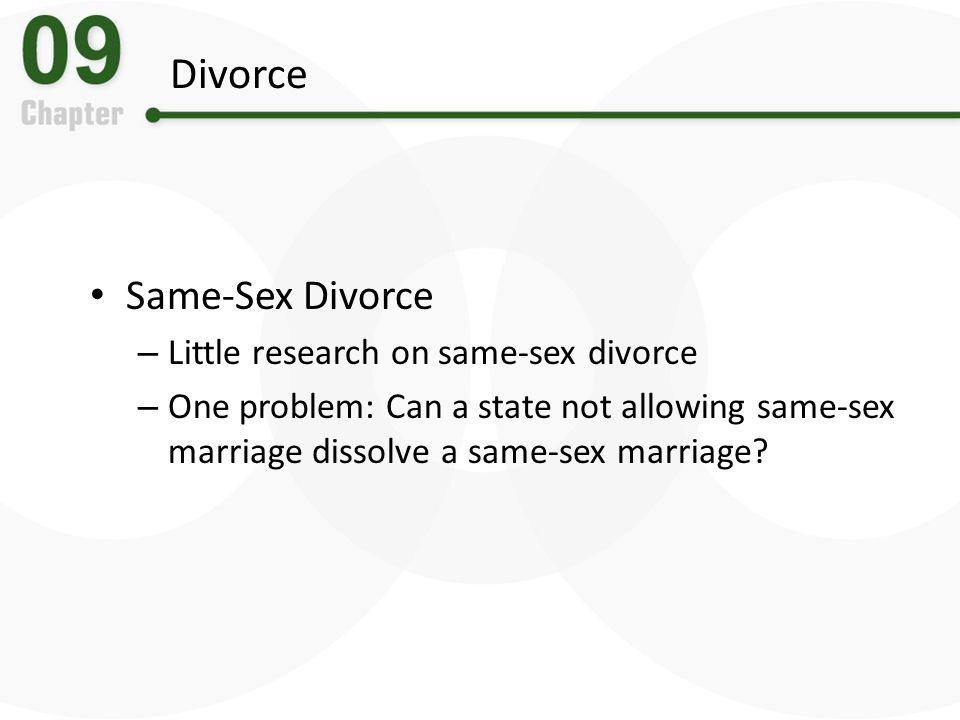 Divorce Same-Sex Divorce – Little research on same-sex divorce – One problem: Can a state not allowing same-sex marriage dissolve a same-sex marriage?