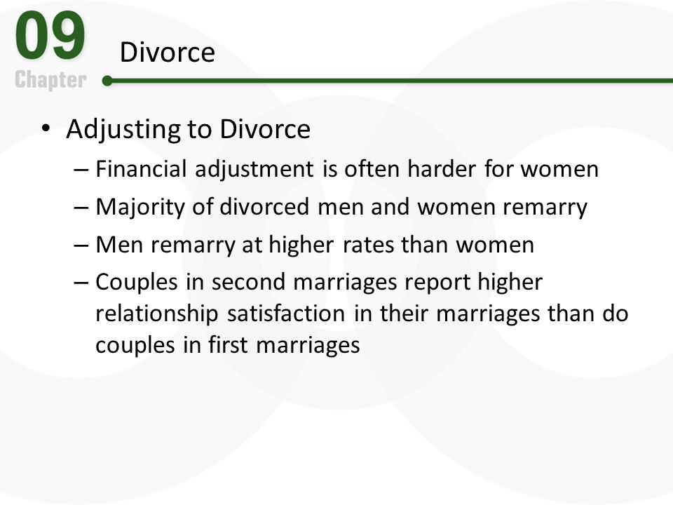 Divorce Adjusting to Divorce – Financial adjustment is often harder for women – Majority of divorced men and women remarry – Men remarry at higher rat
