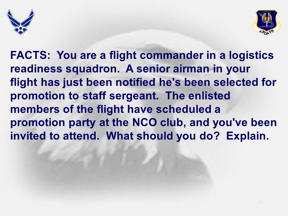 24 FACTS: You are a flight commander in a logistics readiness squadron. A senior airman in your flight has just been notified he's been selected for p