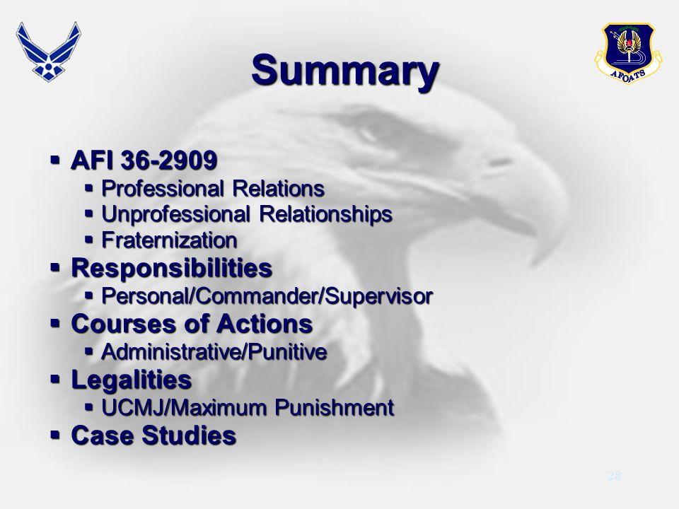 28 Summary AFI 36-2909 AFI 36-2909 Professional Relations Professional Relations Unprofessional Relationships Unprofessional Relationships Fraternizat