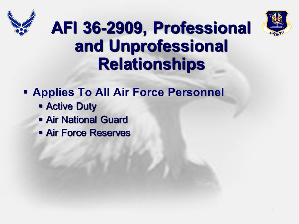 3 AFI 36-2909, Professional and Unprofessional Relationships Applies To All Air Force Personnel Active Duty Active Duty Air National Guard Air Nationa