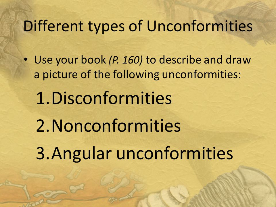 Different types of Unconformities Use your book (P.
