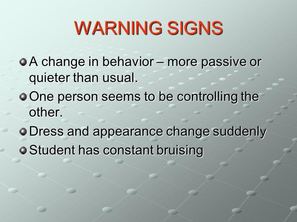 WARNING SIGNS A change in behavior – more passive or quieter than usual.