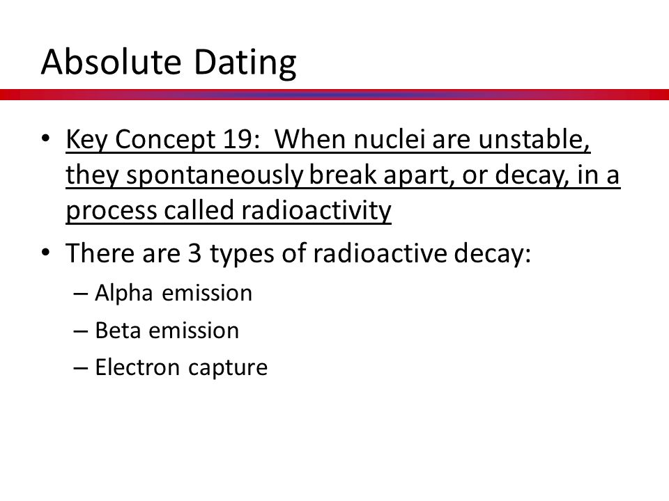 Key Concept 19: When nuclei are unstable, they spontaneously break apart, or decay, in a process called radioactivity There are 3 types of radioactive