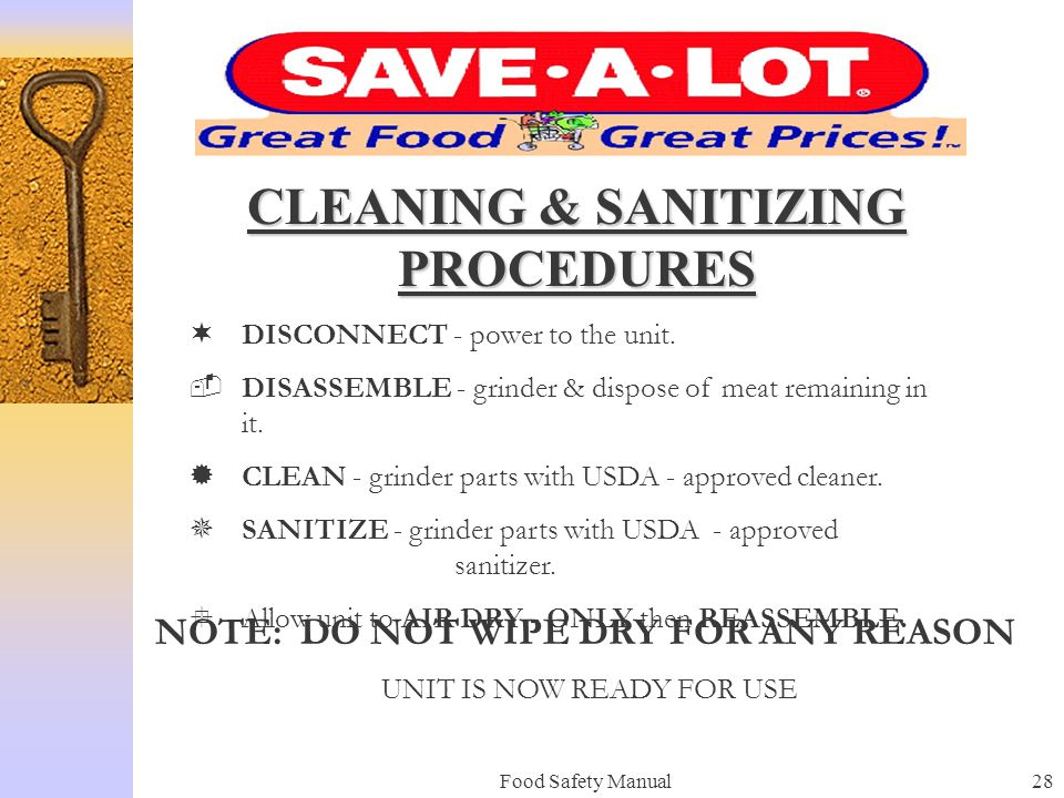 Food Safety Manual27 GRINDER SANITATION POLICY Clean & sanitize the grinder or mixer / grinder after each use. Follow the cleaning / sanitizing proced