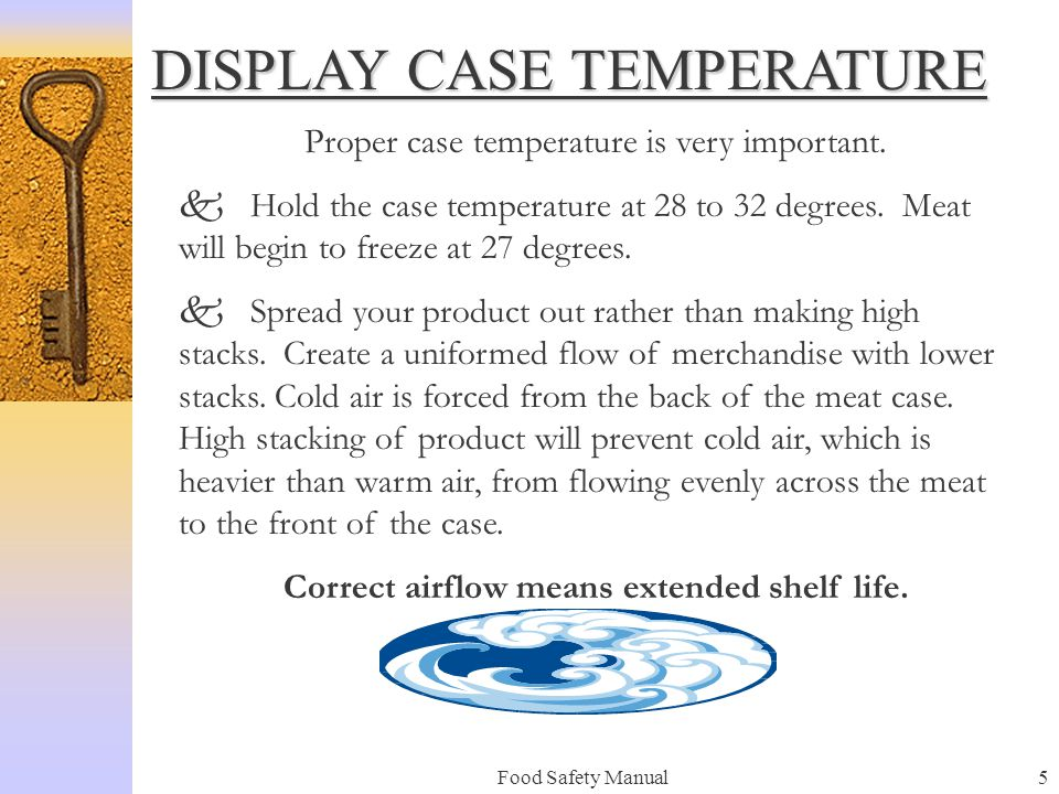 Food Safety Manual5 DISPLAY CASE TEMPERATURE Proper case temperature is very important.