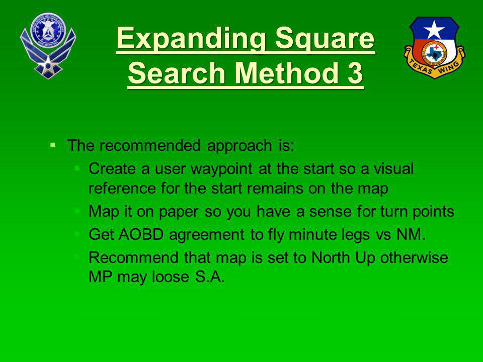 67 Sector Search Method 1 GARMIN SAR Software Input user waypoint for center of Sector Search pattern by Lat/Long Select Search and Rescue from the Active Flight Plan page Select Sector Search and add appropriate parameters, add 0.5 NM to the search radius to allow for A/P turns.