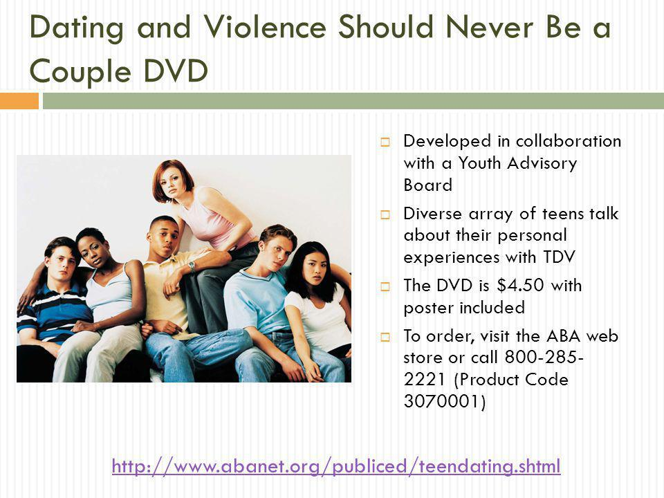 Dating and Violence Should Never Be a Couple DVD Developed in collaboration with a Youth Advisory Board Diverse array of teens talk about their person