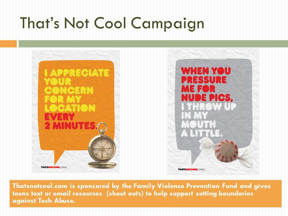 Thats Not Cool Campaign Thatsnotcool.com is sponsored by the Family Violence Prevention Fund and gives teens text or email resources (shout outs) to h