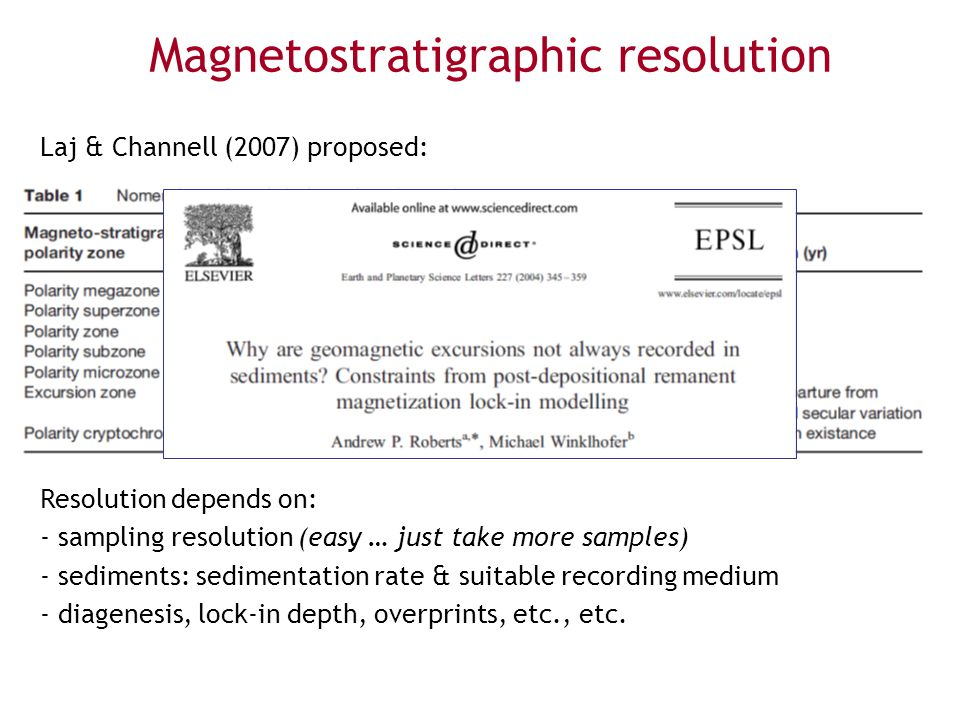 Magnetostratigraphic resolution Laj & Channell (2007) proposed: Resolution depends on: - sampling resolution (easy … just take more samples) - sedimen
