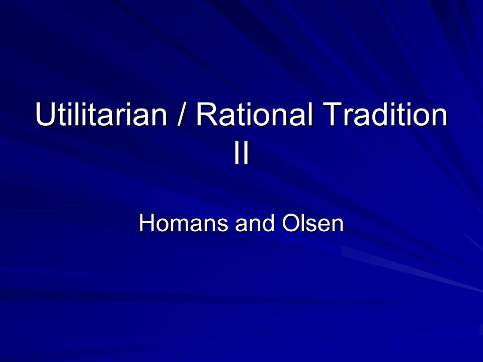 Historical trajectory of Rationalist / Utilitarian Thought Important to social thinking in 18 th C.