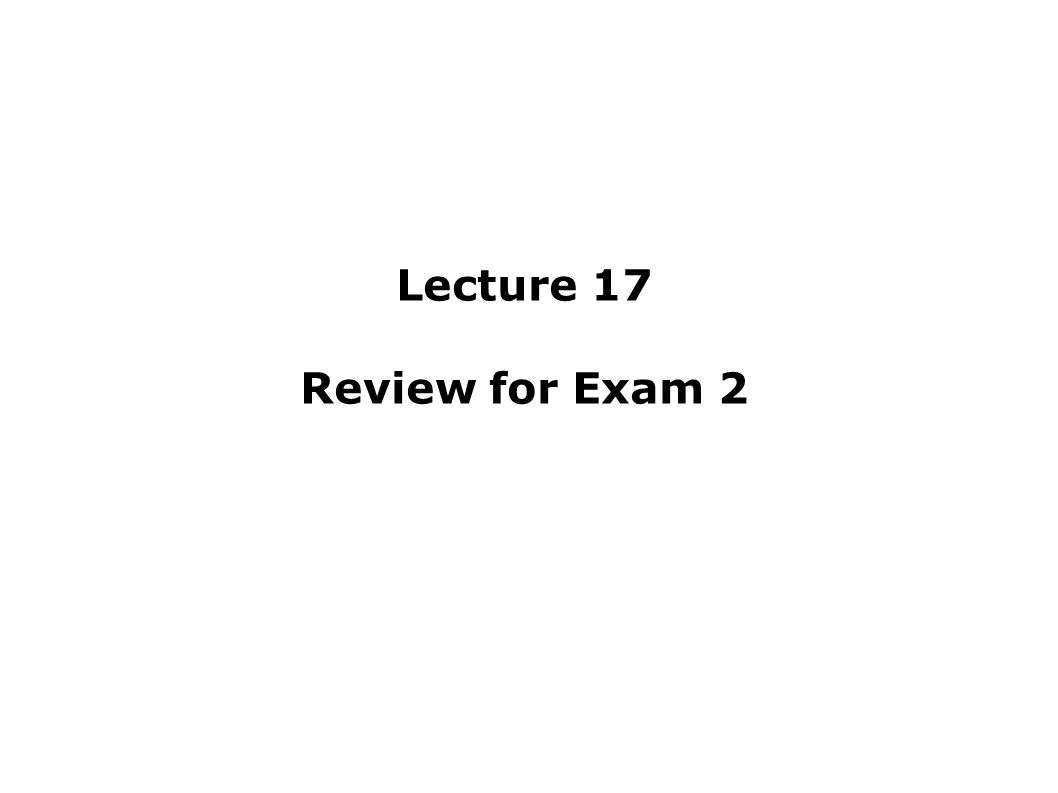 Lecture 17 Review for Exam 2