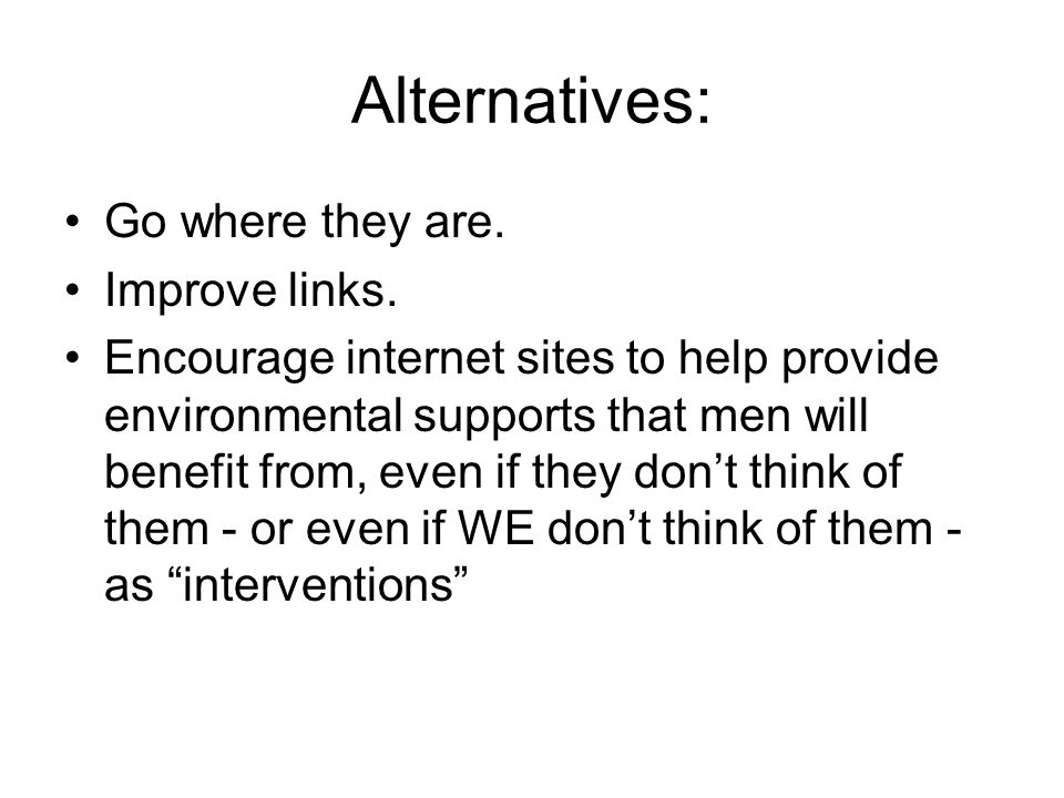 Alternatives: Go where they are. Improve links.