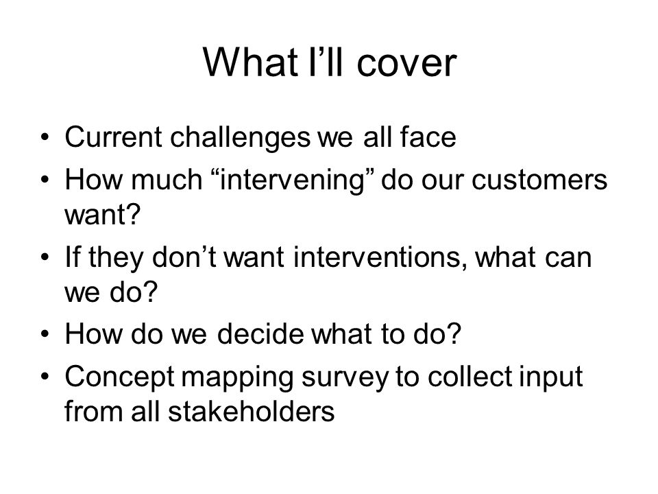 Our goal To come up with interventions that customers want to participate in (or may benefit from even if they dont participate in them), that website owners want to implement, and that public health believes will work.
