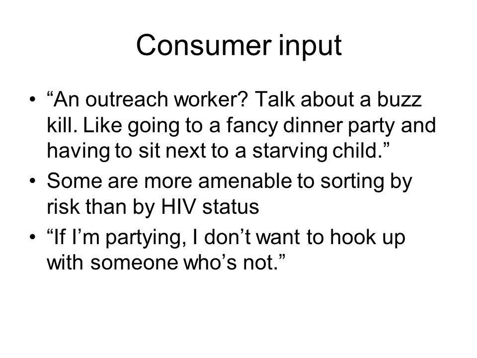 Consumer input An outreach worker. Talk about a buzz kill.